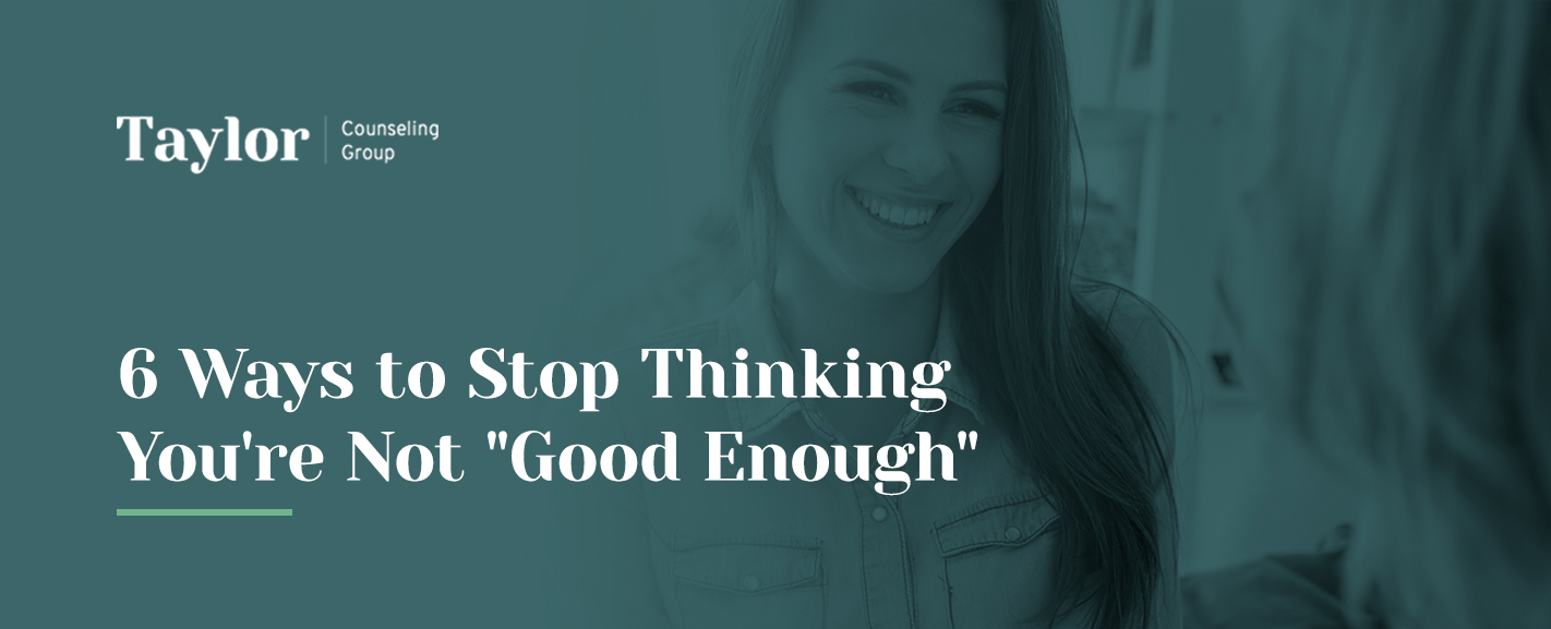 6 ways to stop thinking you're not good enough