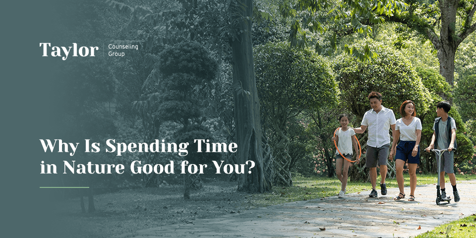 Why Is Spending Time in Nature Good for You?