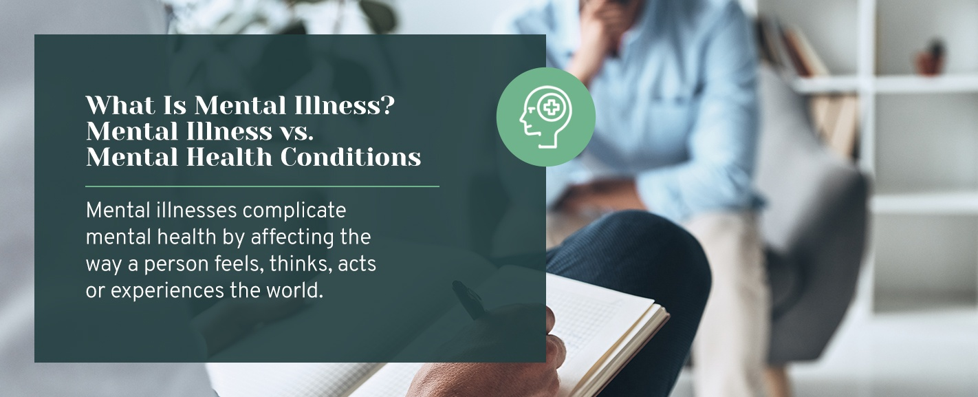 What Is Mental Illness? Mental Illness vs. Mental Health Conditions